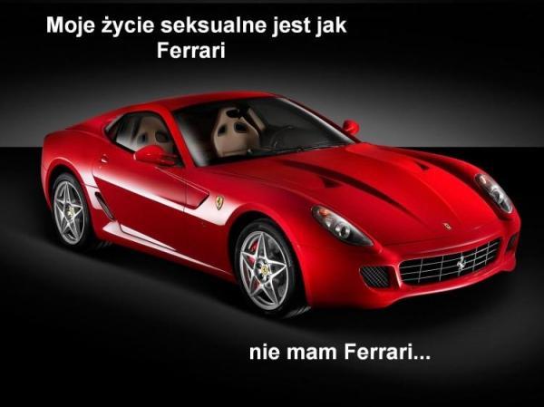 Moje życie seksualne jest jak Ferrari. Nie mam Ferrari...