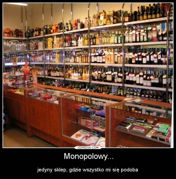 Monopolowy... jedyny sklep, gdzie wszystko mi się podoba