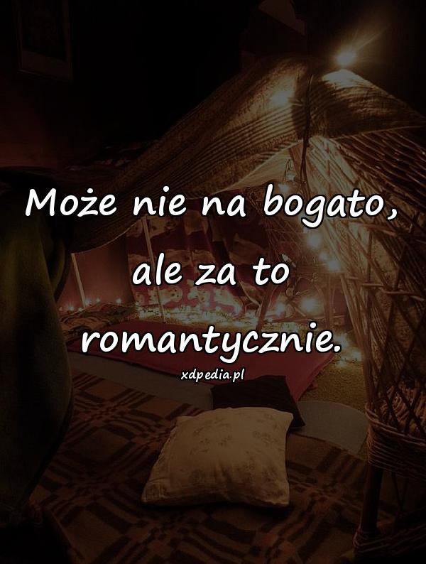 Może nie na bogato, ale za to romantycznie.
