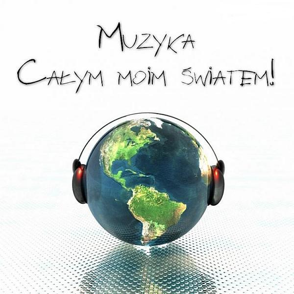 Muzyka całym moim światem!
