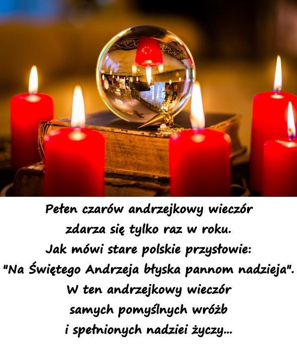 Pełen czarów andrzejkowy wieczór zdarza się tylko raz w roku. Jak mówi stare polskie przysłowie: