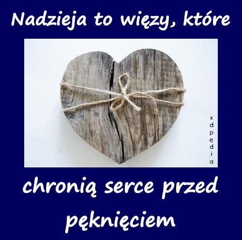 Nadzieja to więzy, które chronią serce przed pęknięciem
