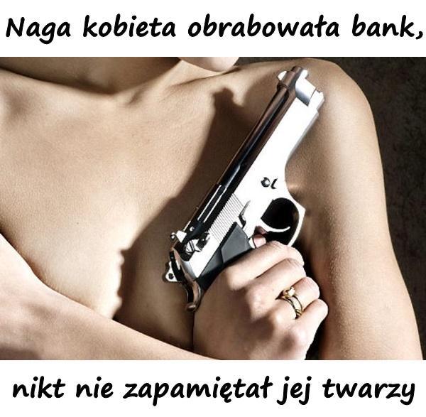 Naga kobieta obrabowała bank, nikt nie zapamiętał jej twarzy