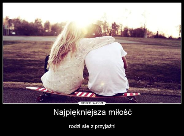 Najpiękniejsza miłość rodzi się z przyjaźni