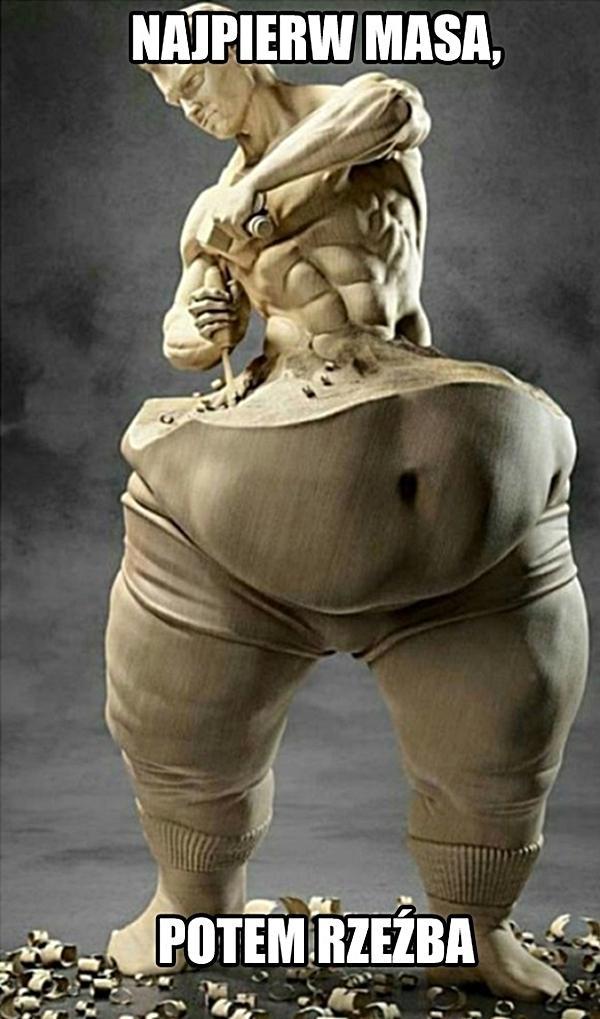 Najpierw masa, potem rzeźba