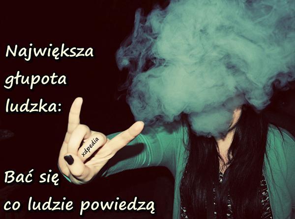 najwieksza_glupota_ludzka_bac_sie_co_102