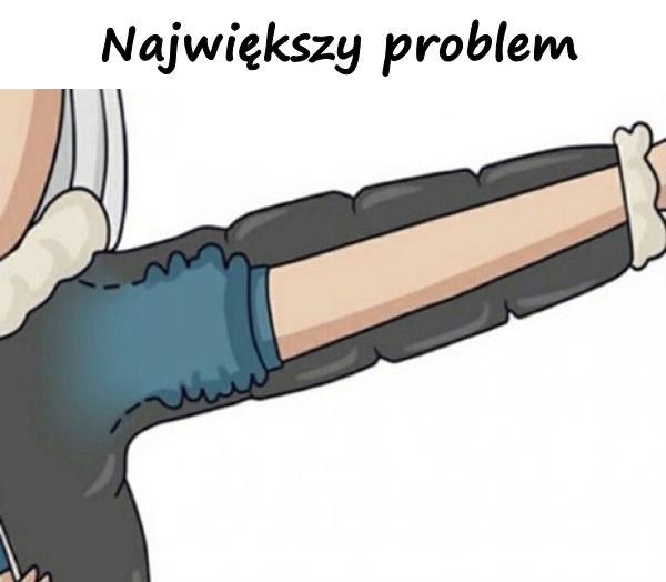 Największy problem