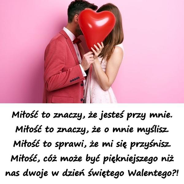 Miłość to znaczy, że jesteś przy mnie. Miłość to znaczy, że o mnie myślisz. Miłość to sprawi, że mi się przyśnisz. Miłość, cóż może być piękniejszego niż nas dwoje w dzień świętego Walentego?!