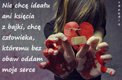 Nie chcę ideału ani księcia z bajki, chcę człowieka, któremu bez obaw oddam moje serce