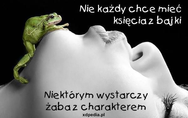 Nie każdy chce mieć księcia z bajki Niektórym wystarczy żaba z charakterem