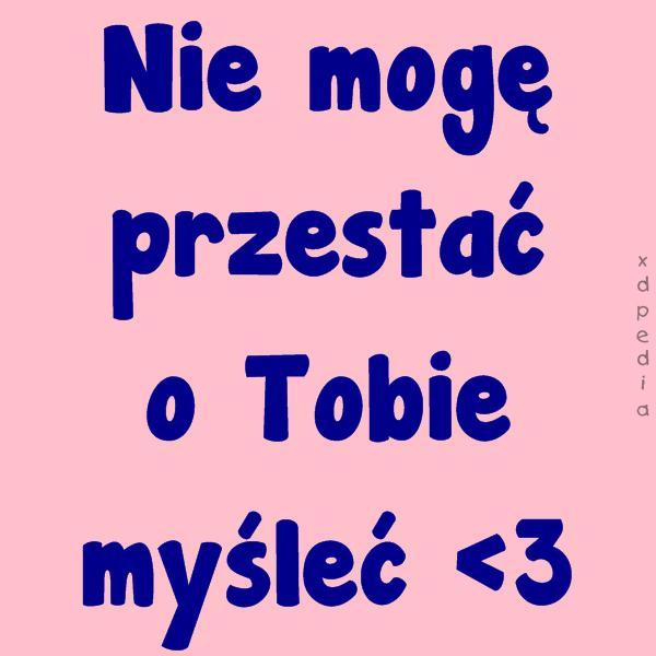 Nie mogę przestać o Tobie myśleć  Tagi: miłość, myślenie, memy, mem, tęsknota, besty.