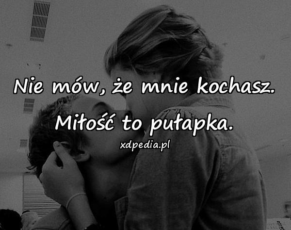Nie mów, że mnie kochasz. Miłość to pułapka.