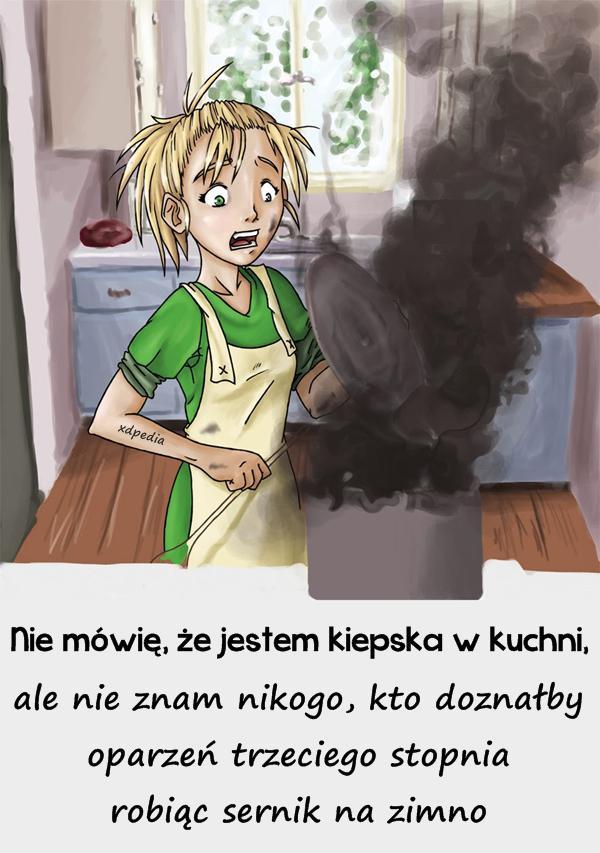 Nie mówię, że jestem kiepska w kuchni, ale nie znam nikogo, kto doznałby oparzeń trzeciego stopnia robiąc sernik na zimno