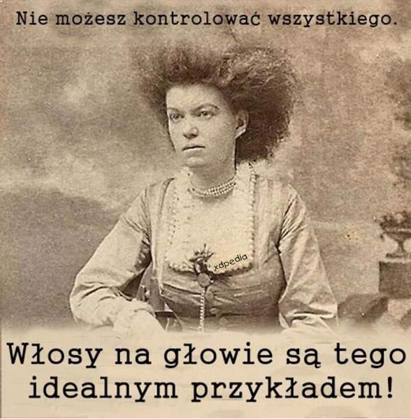 Nie możesz kontrolować wszystkiego. Włosy na głowie są tego idealnym przykładem!