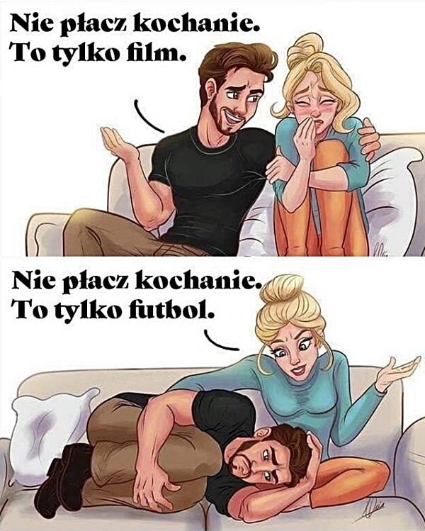Nie płacz kochanie to tylko film. Nie płacz kochanie to tylko futbol.