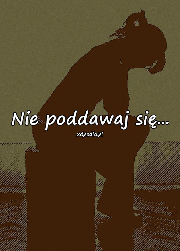 Nie poddawaj się...