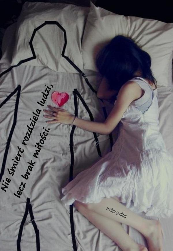 Nie śmierć rozdziela ludzi, lecz brak miłości.