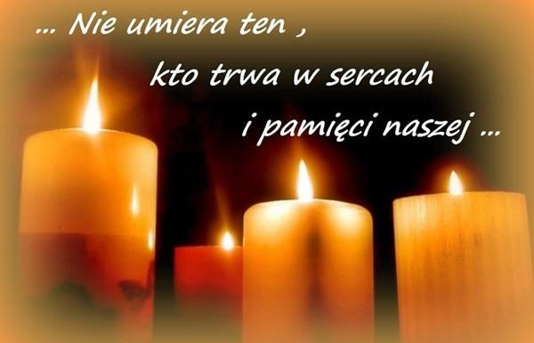 Nie umiera ten, kto trwa w sercach i pamięci naszej...
