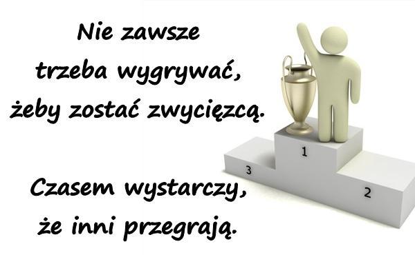 Nie zawsze trzeba wygrywać, żeby zostać zwycięzcą. Czasem wystarczy, że inni przegrają.