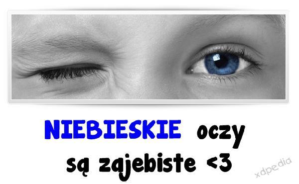 NIEBIESKIE oczy są zajebiste <3