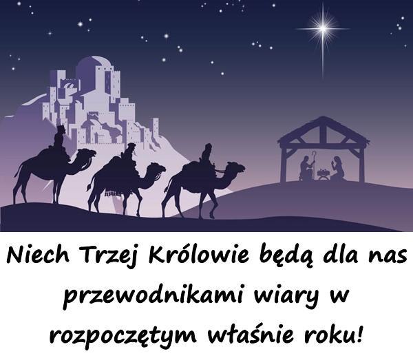 Niech Trzej Królowie będą dla nas przewodnikami wiary w rozpoczętym właśnie roku!