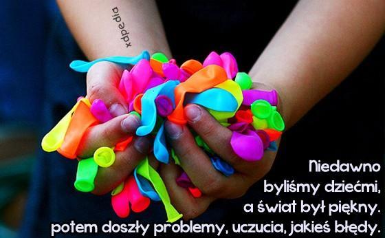 Niedawno byliśmy dziećmi, a świat był piękny. potem doszły problemy, uczucia, jakieś błędy.