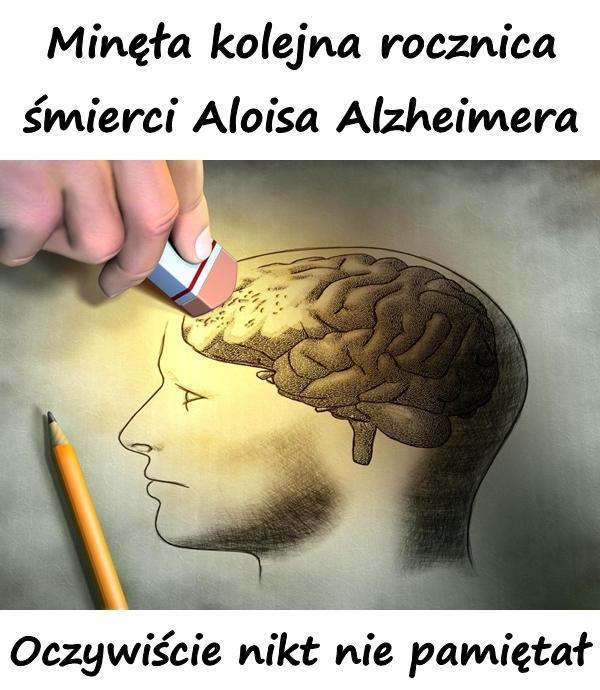 Niedawno minęła kolejna rocznica śmierci Aloisa Alzheimera. Oczywiście nikt nie pamiętał.