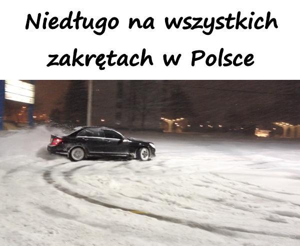 Niedługo na wszystkich zakrętach w Polsce