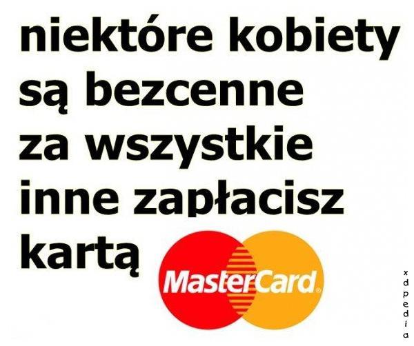 Niektóre kobiety są bezcenne, za wszystkie inne zapłacisz kartą MasterCard