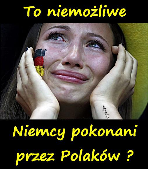 To niemożliwe. Niemcy pokonani przez Polaków?