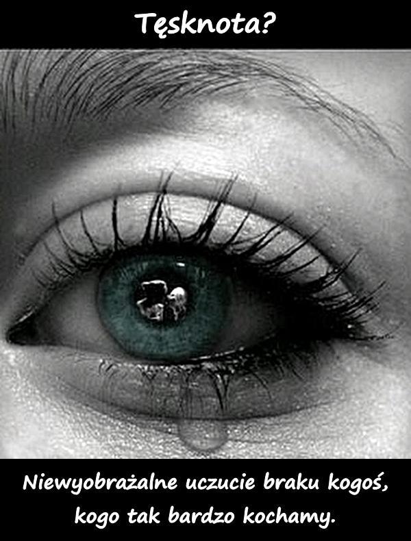 Tęsknota? Niewyobrażalne uczucie braku kogoś, kogo tak bardzo kochamy.