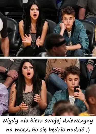 Nigdy nie bierz swojej dziewczyny na mecz, bo się będzie nudzić ;)