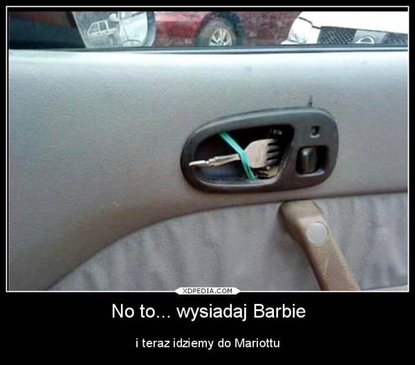No to... wysiadaj Barbie i teraz idziemy do Mariottu