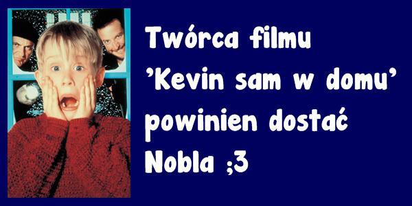 Twórca filmu: Kevin sam w domu, powinien dostać Nobla ;3