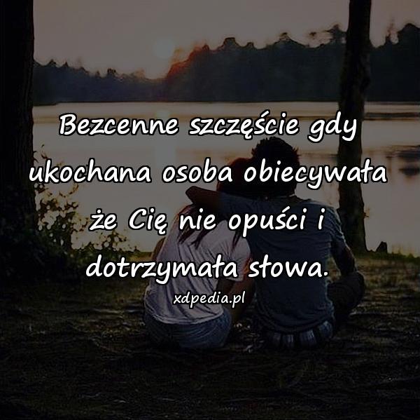 Bezcenne szczęście gdy ukochana osoba obiecywała że Cię nie opuści i dotrzymała słowa.