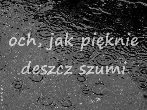 och, jak pięknie deszcz szumi