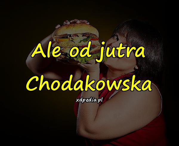 Ale od jutra Chodakowska