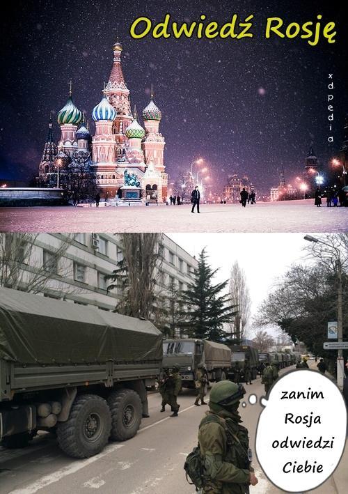 Odwiedź Rosję, zanim Rosja odwiedzi Ciebie