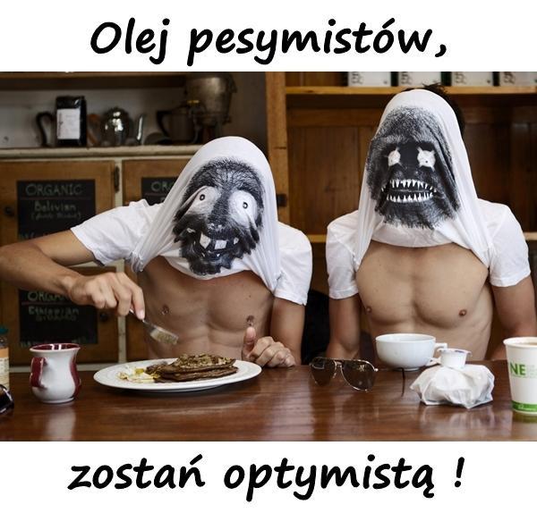 Olej pesymistów, zostań optymistą !