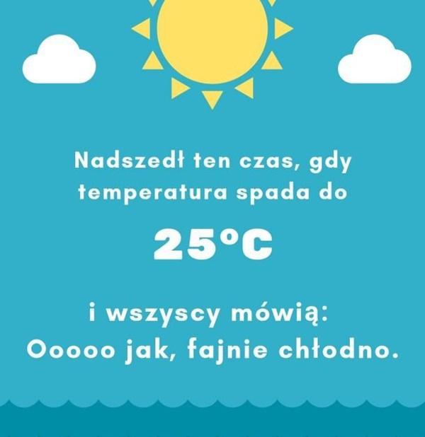 Nadszedł ten czas, gdy temperatura spada do 25 stopni i wszyscy mówią: Oooooo jak, fajnie chłodno.