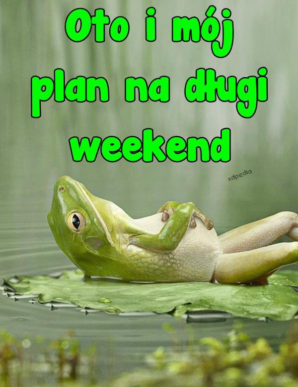 Oto i mój plan na długi weekend