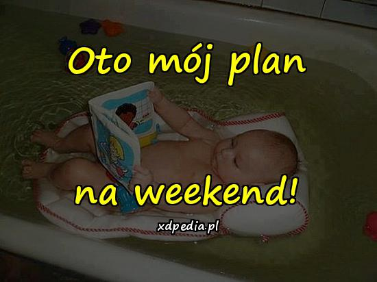 Oto mój plan na weekend!