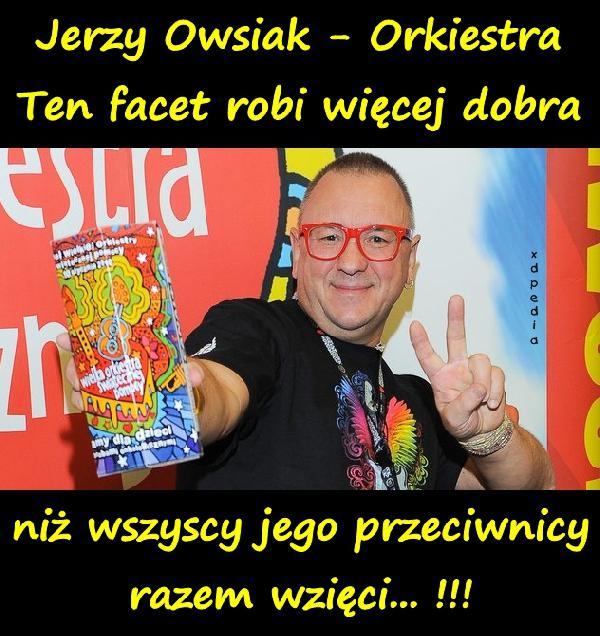 Jerzy Owsiak - WOŚP Wielka Orkiestra Świątecznej Pomocy Ten facet robi więcej dobra niż wszyscy jego przeciwnicy razem wzięci... !!!