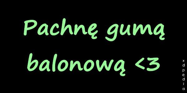 Pachnę gumą balonową  Tagi: memy, mem, guma, besty, zapach, gumabalonowa.