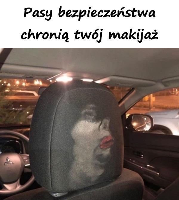 Pasy bezpieczeństwa chronią twój makijaż