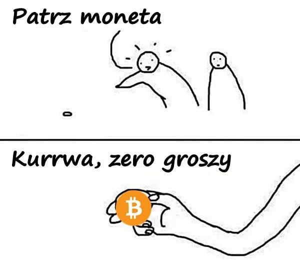 - Patrz moneta - Kurrwa, zero groszy