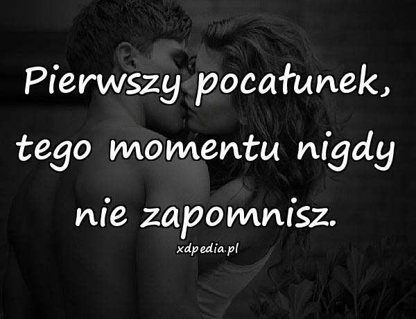 Pierwszy pocałunek, tego momentu nigdy nie zapomnisz.