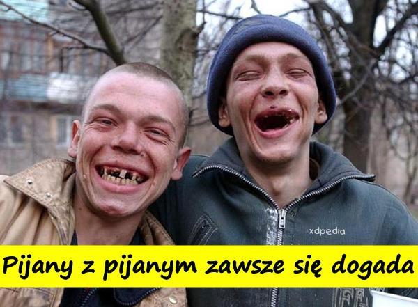 Pijany z pijanym zawsze się dogada Tagi: demotywator, picie, weekend, melanż, demotywatory, demot, łikend, pijani, żule, pijajki.