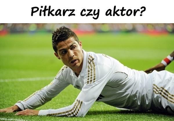 Piłkarz czy aktor?