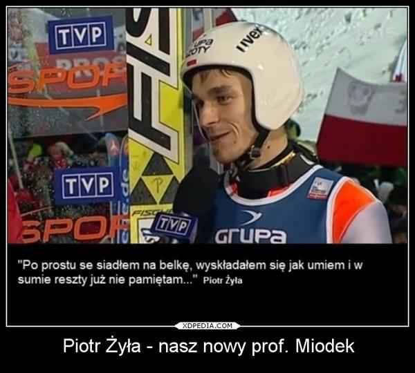 Piotr Żyła - nasz nowy prof. Miodek. Po prostu se siadłem na belkę wyskładałem się jak umiem i w sumie reszty już nie pamiętam.